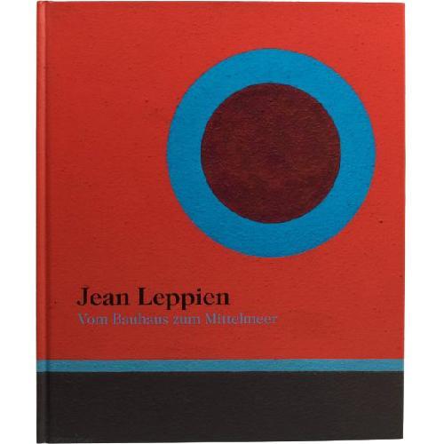 Jean Leppien: Vom Bauhaus zum Mittelmeer / Jean Leppien : Du Bauhaus à la Méditerranée