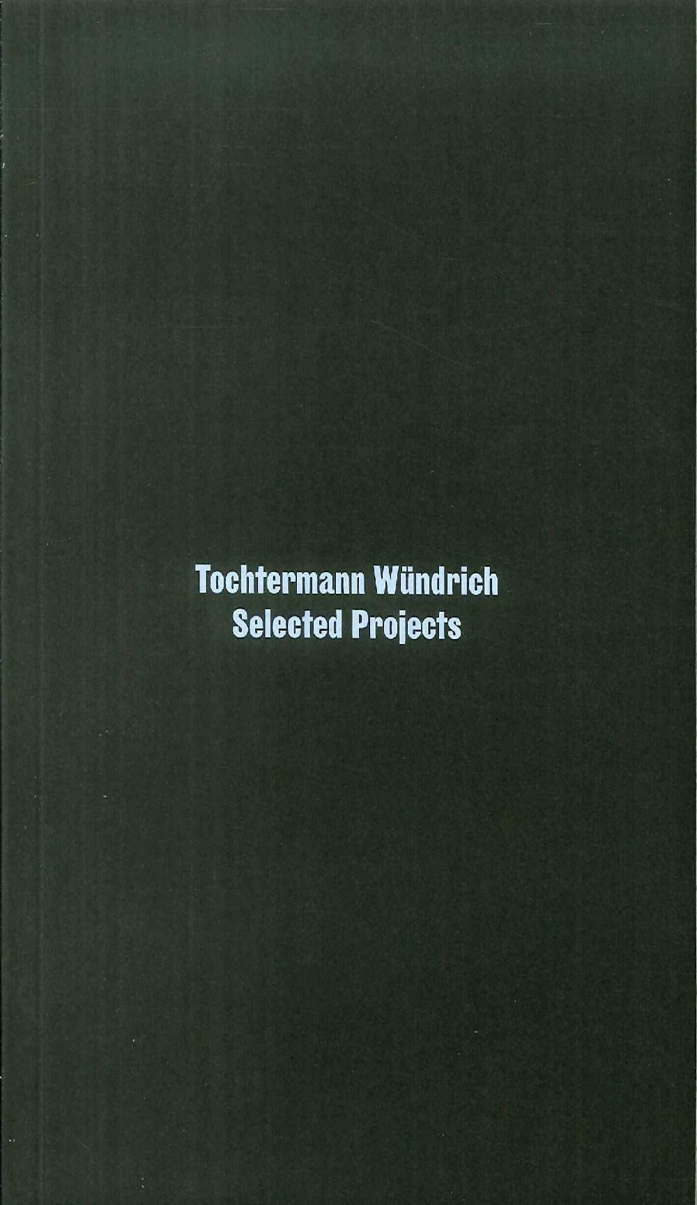 Tochtermann Wündrich. Selected Projects
