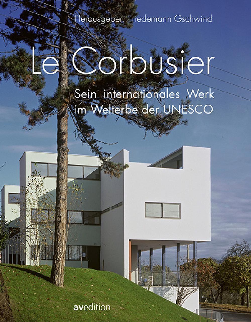Le Corbusier ? Sein internationales Werk im Welterbe der UNESCO