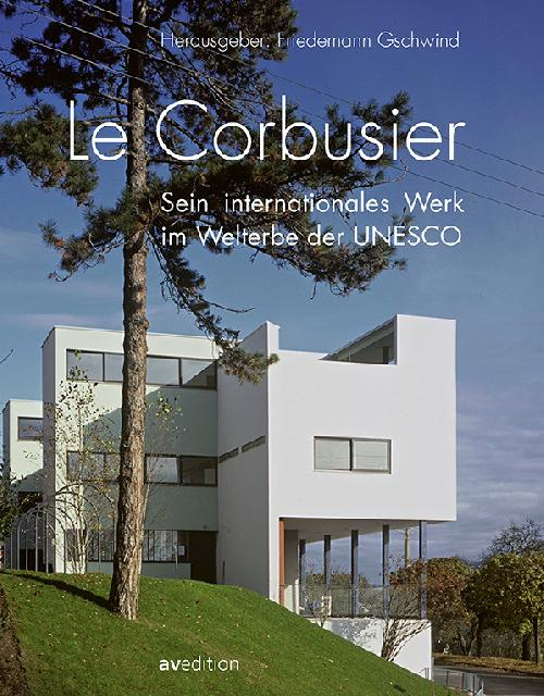 Le Corbusier ? Sein internationales Werk im Welterbe der UNESCO