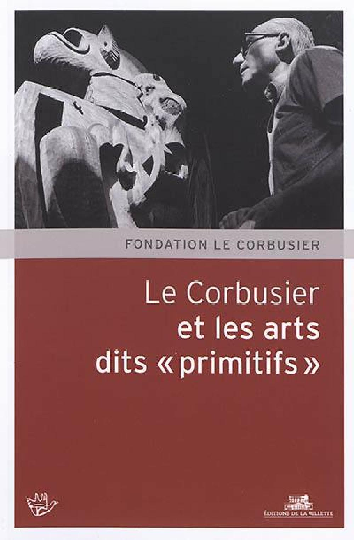 Le Corbusier - Arts dits primitifs