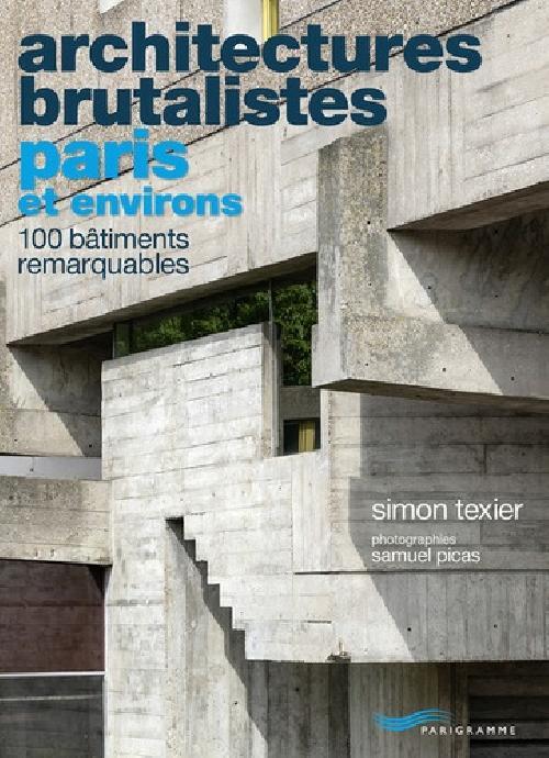Architectures brutalistes Paris et environs - 100 bâtiments remarquables