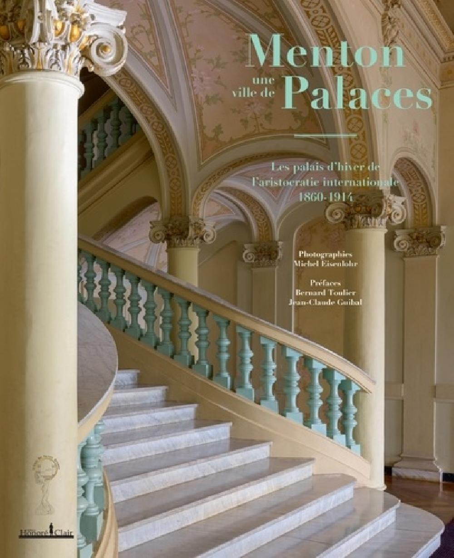 Menton, une ville de palaces - Les palais d'hiver de l'aristocratie internationale 1860-1914