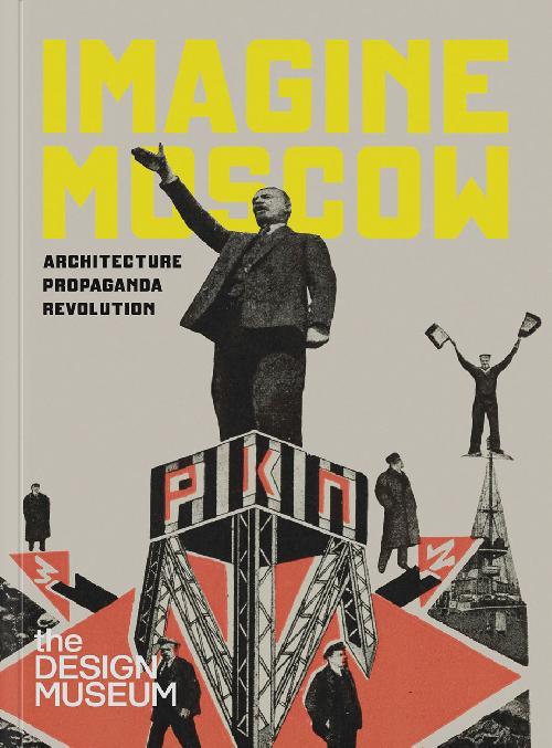 Imagine Moscow architecture, propaganda, revolution