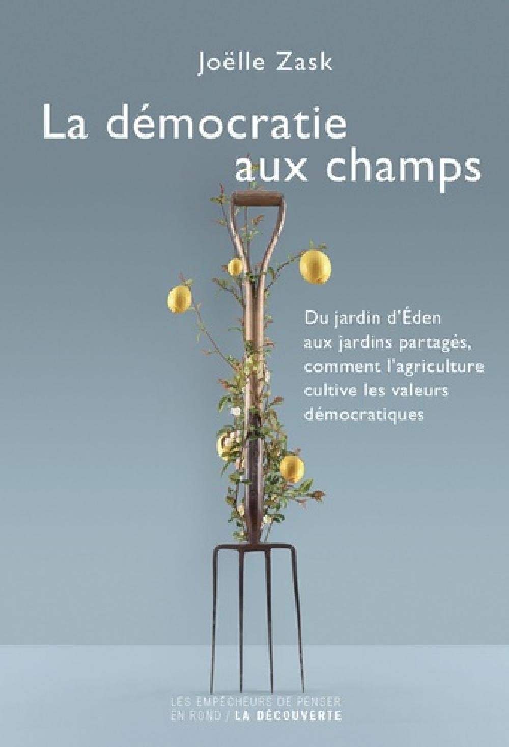 La démocratie aux champs - Du jardin d'Eden aux jardins partagés, comment l'agriculture cultive les