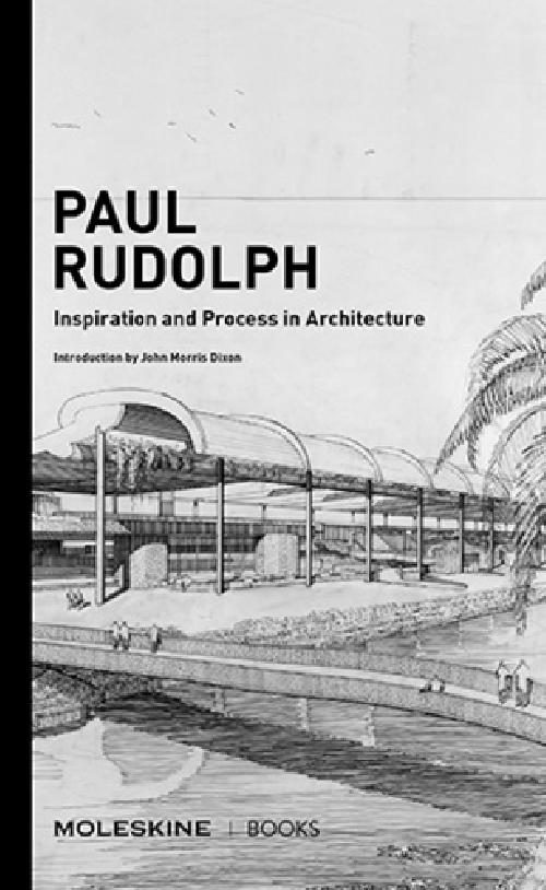 Paul Rudolph: Inspiration and process in architecture