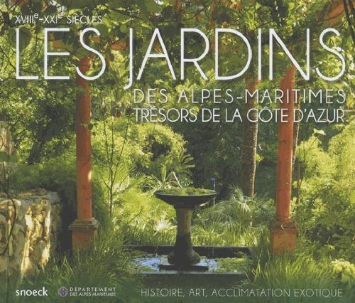 Les jardins des Alpes maritimes, trésors de la Côte d'Azur - XVIIIe-XXIe siècles - Histoire, art, ac