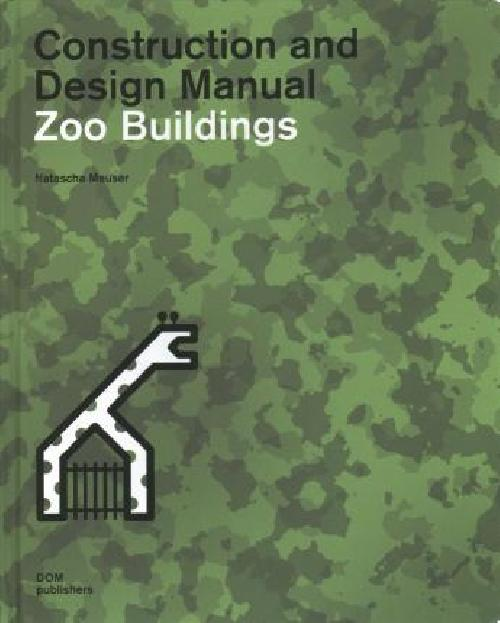 Zoo Buildings . Construction and Design Manual