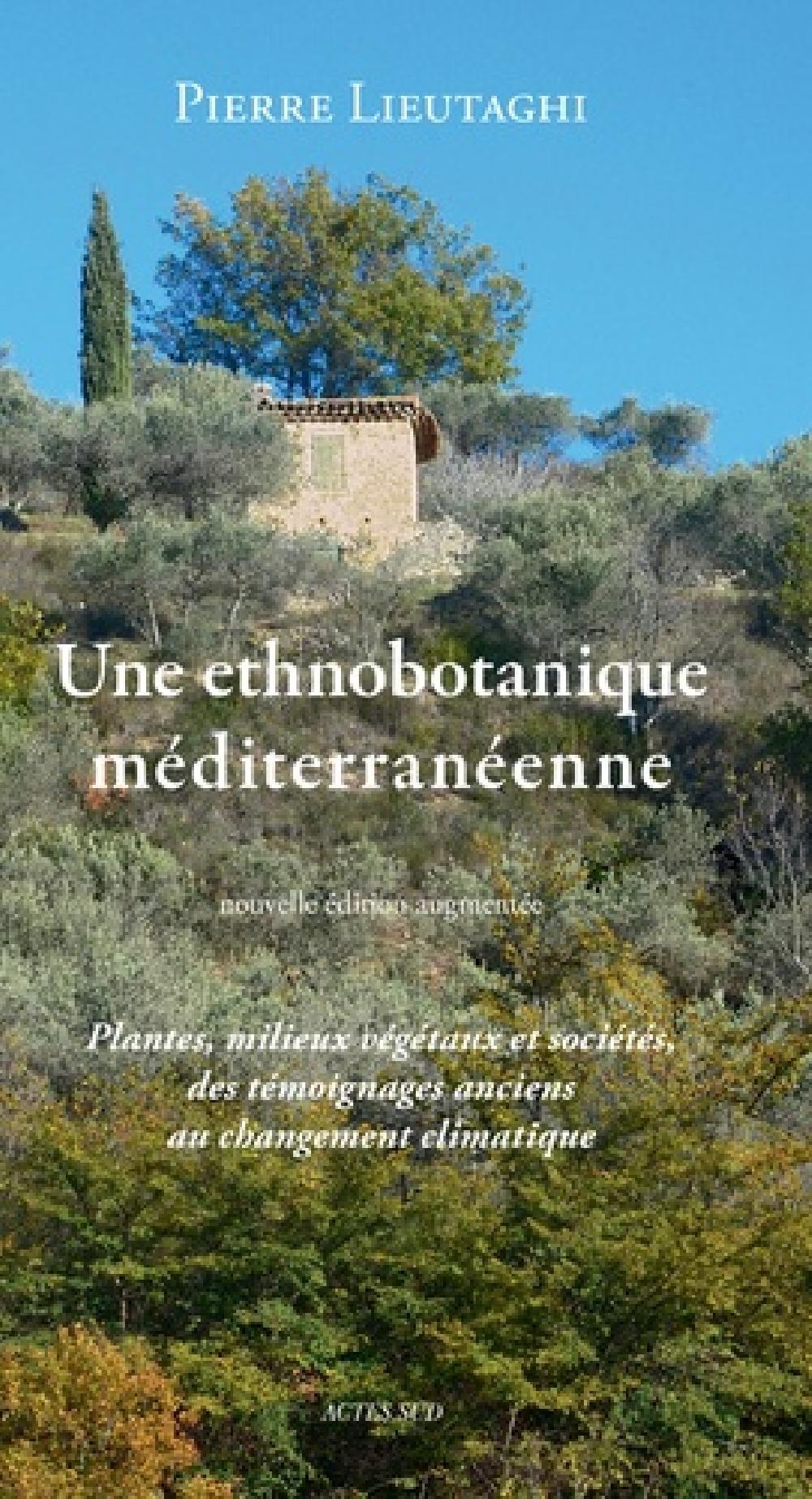 Une ethnobotanique méditerranéenne - Plantes, milieux végétaux et sociétés, des témoignages anciens