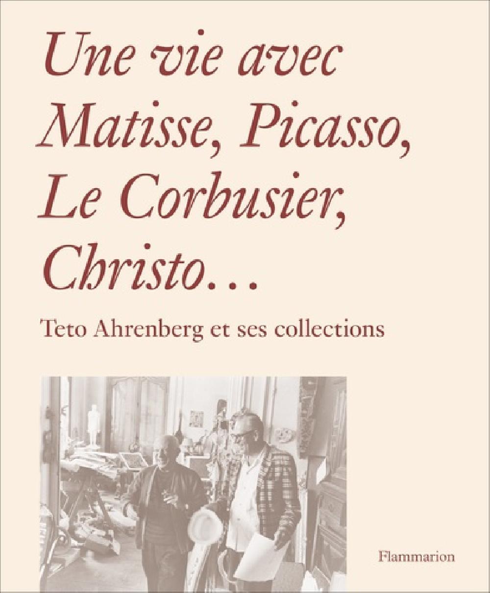 Une vie avec Matisse, Picasso, Le Corbusier, Christo... - Teto Ahrenberg et ses collections