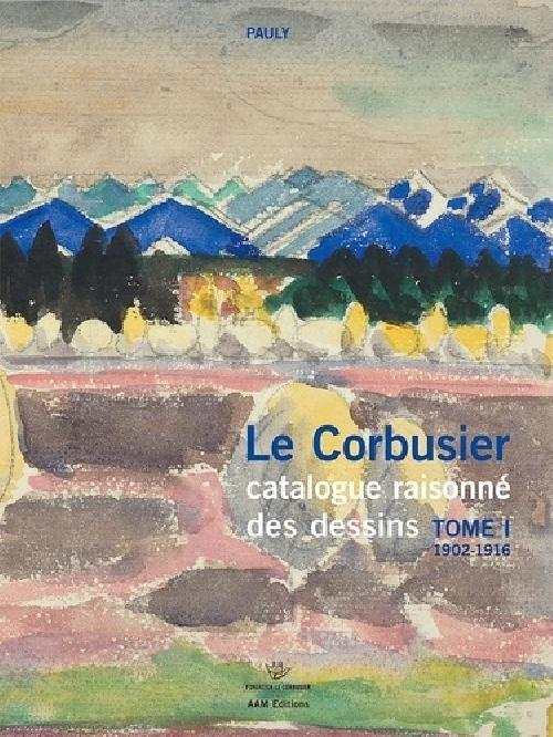 Le Corbusier Catalogue raisonné des dessins - Tome I 1902-1916 - Beau Livre