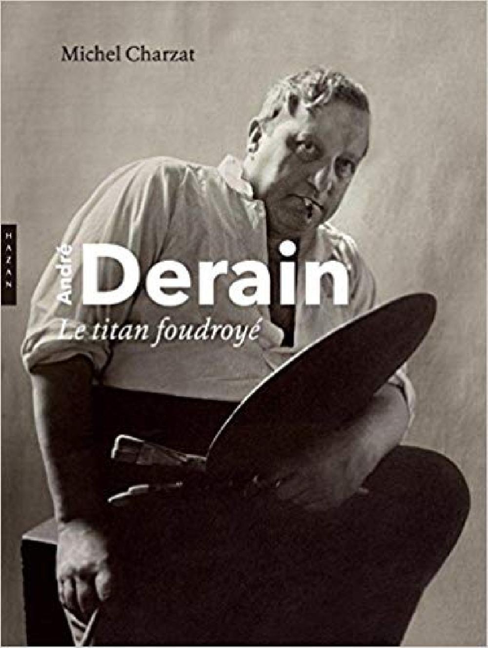 André Derain, le titan foudroyé