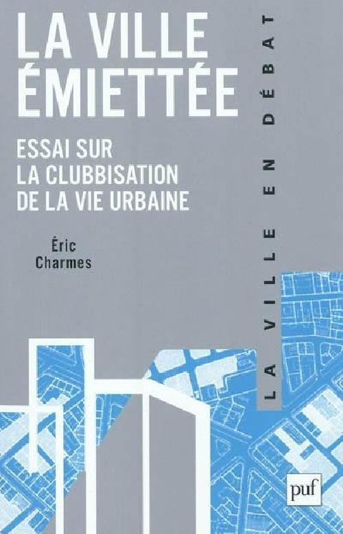 La ville émiettée - Essai sur la clubbisation de la vie urbaine