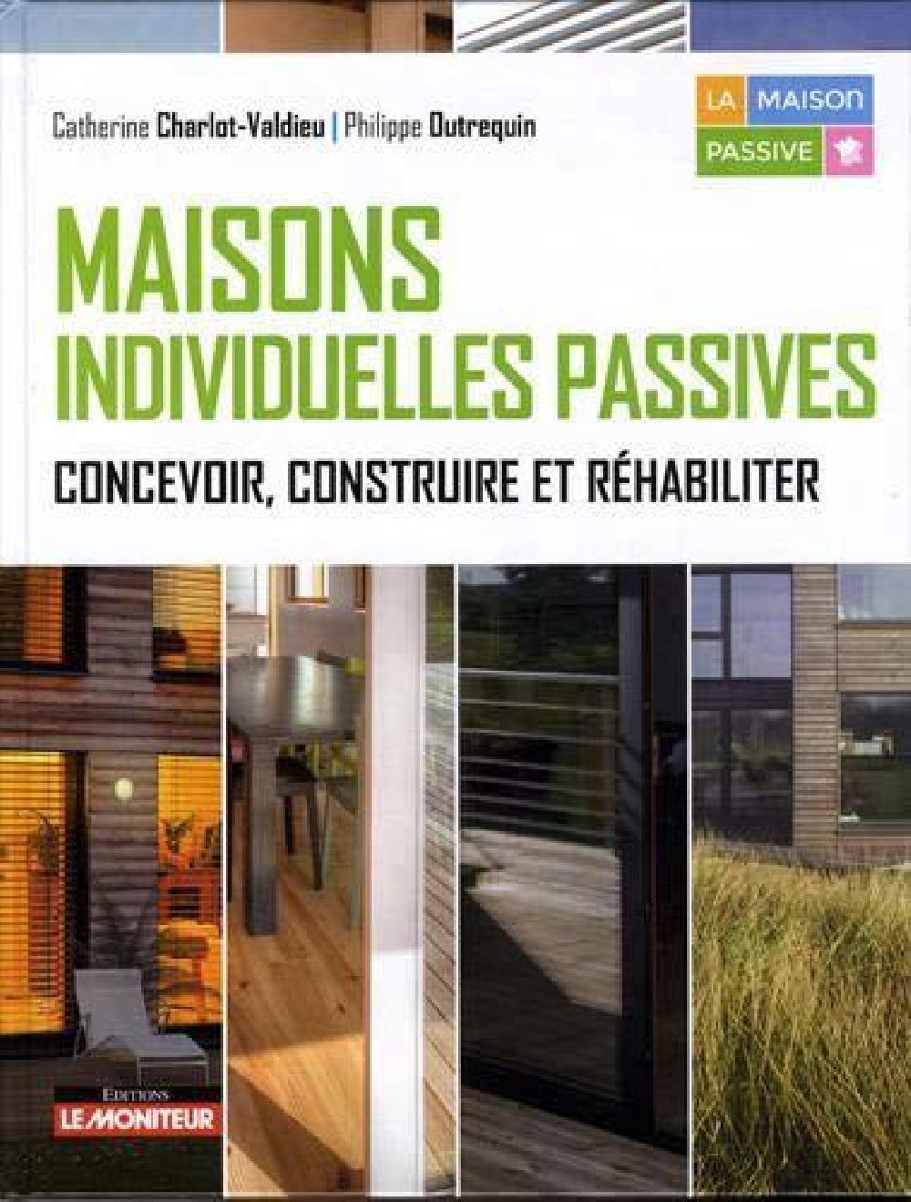 Maisons individuelles passives - Concevoir, construire et réhabiliter