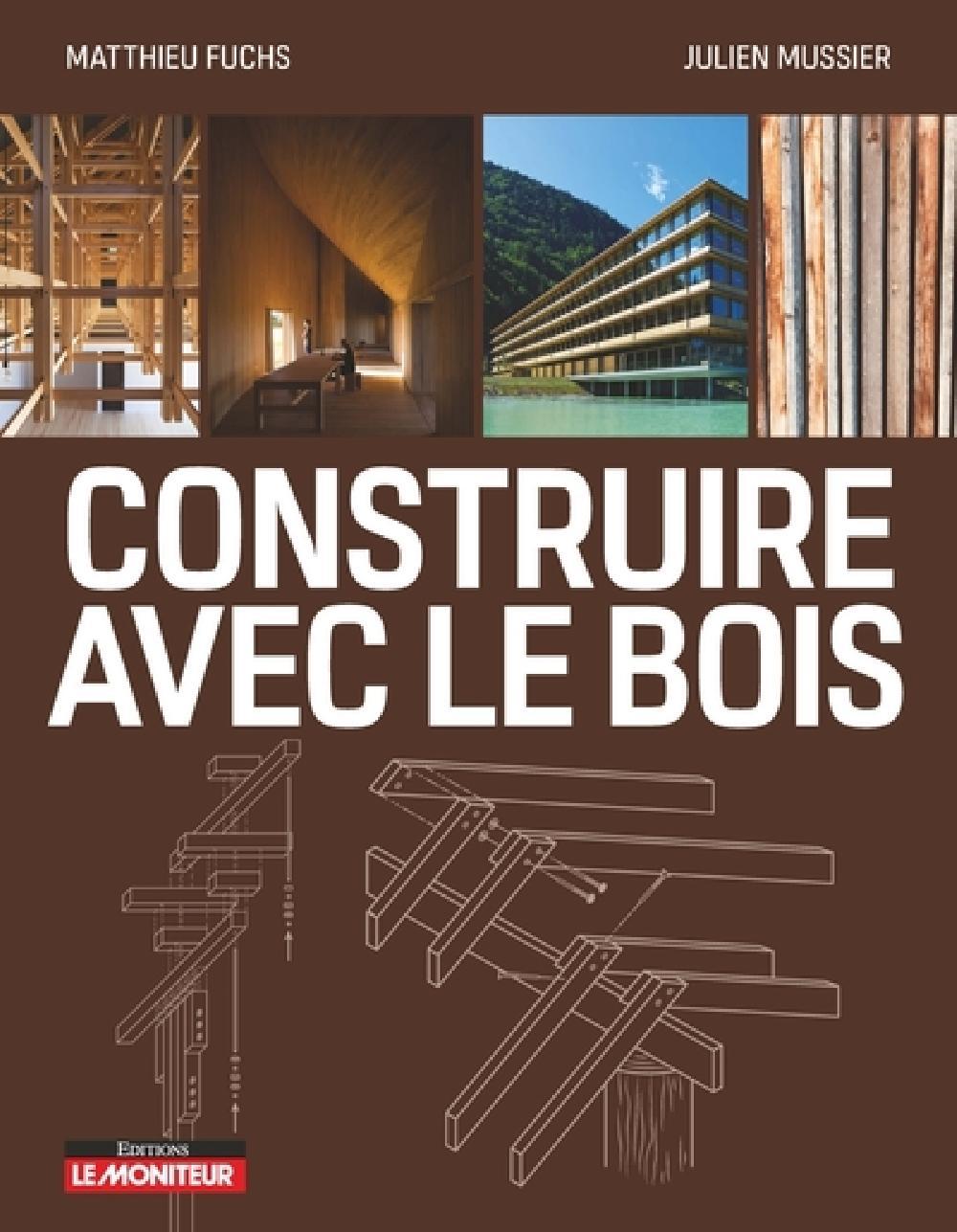Construire avec le bois - Matériau bois et ses dérivés, conception et mise en oeuvre, exemples de ré