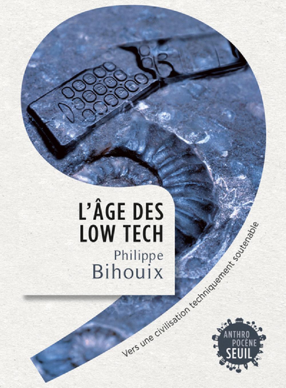 L'âge des low-tech - Vers une civilisation techniquement soutenable