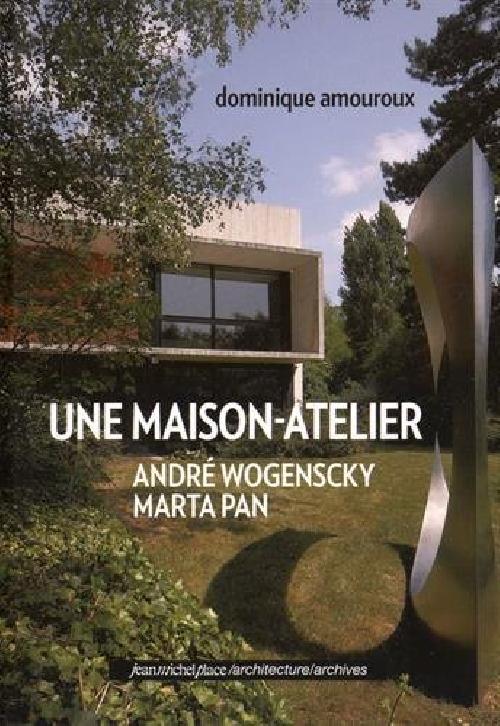Une maison-atelier - André Wogenscky - Marta Pan