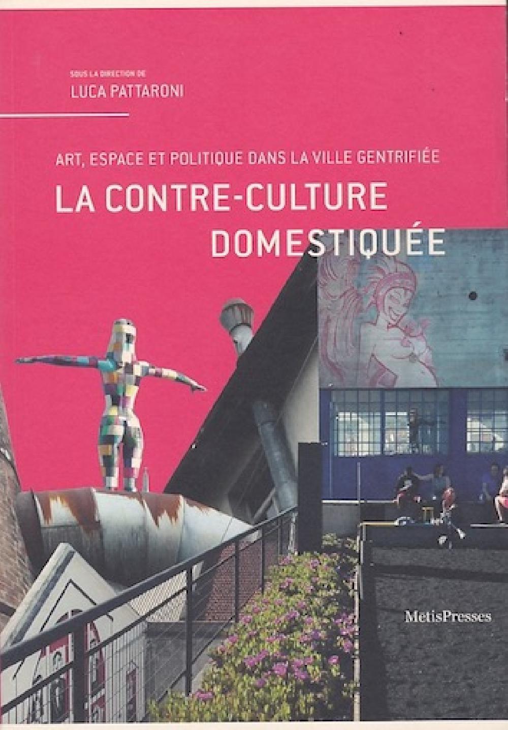 La contre-culture domestiquée - Art, espace et politique dans la ville gentrifiée