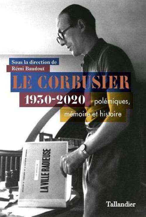 Le Corbusier 1930-2020 - Polémiques, mémoire et histoire