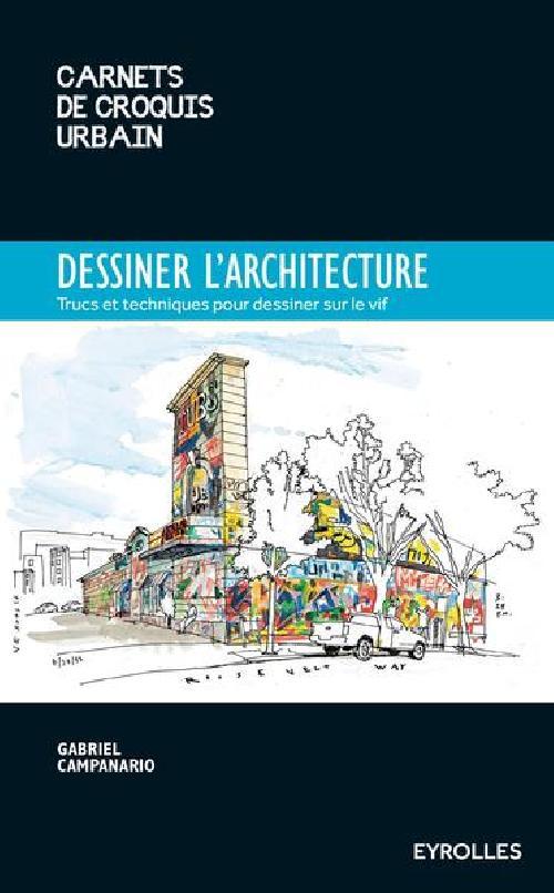Dessiner l'architecture - Trucs et techniques pour dessiner sur le vif