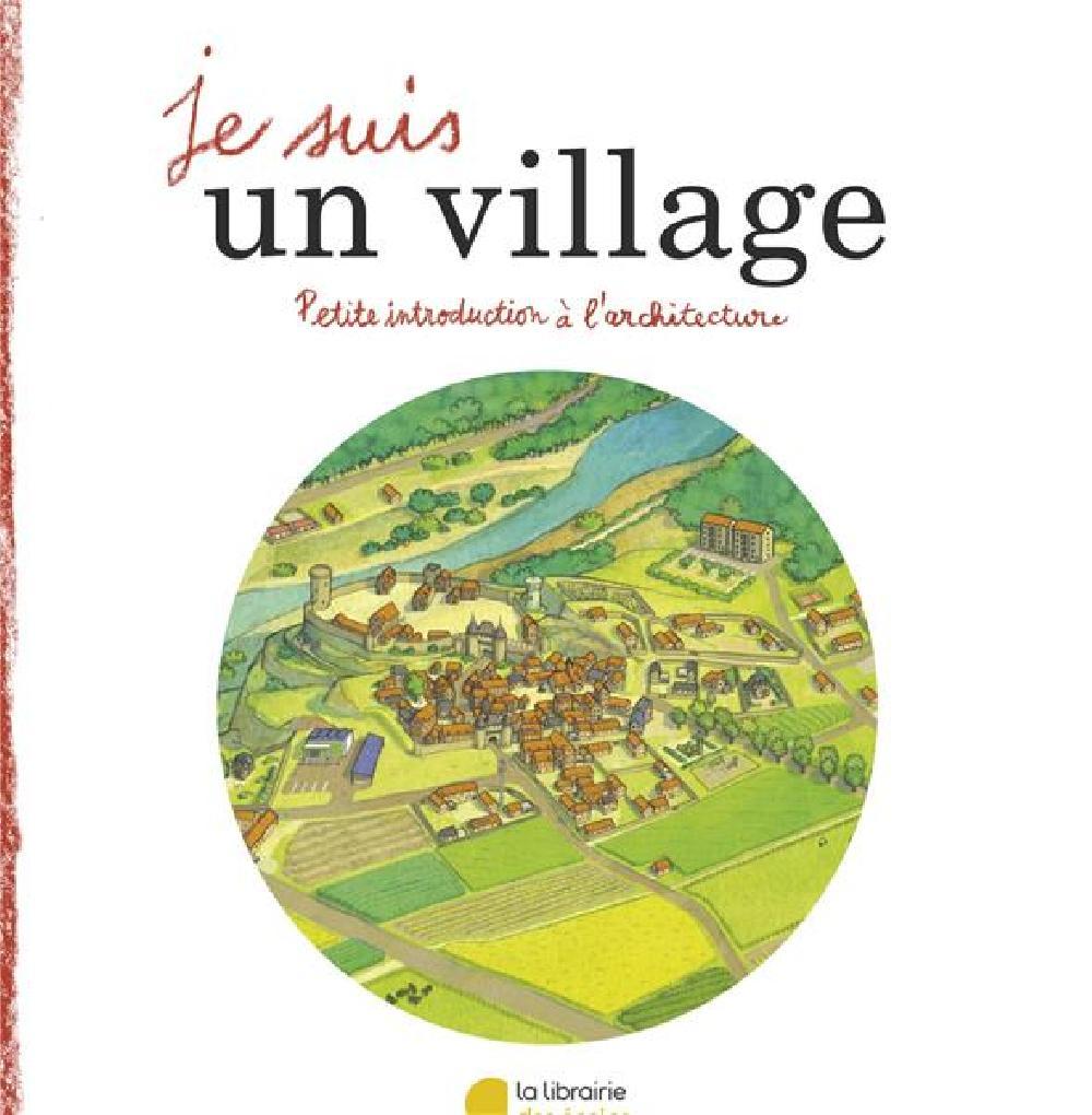 Je suis un village - Petite introduction à l'architecture