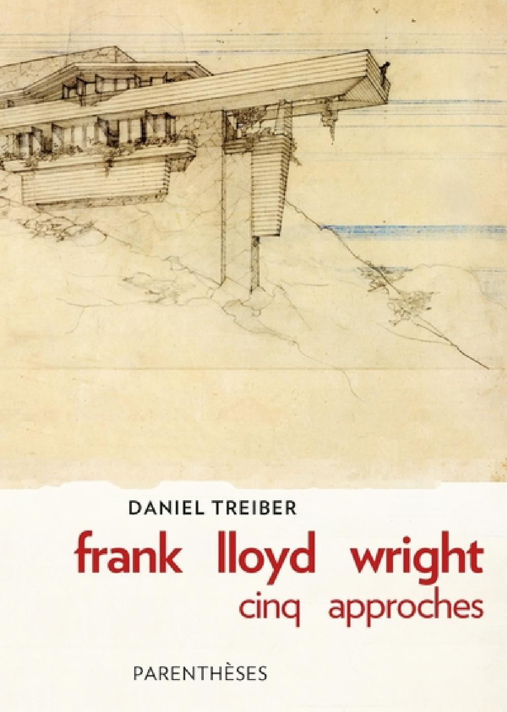 Frank Lloyd Wright - Cinq approches