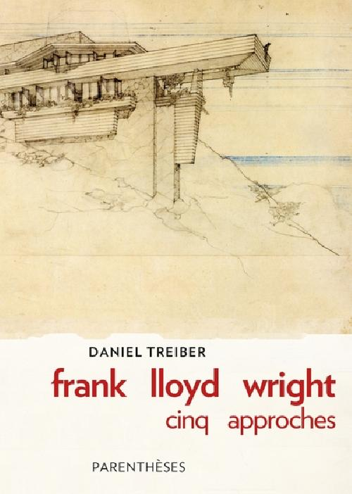 Frank Lloyd Wright - Cinq approches