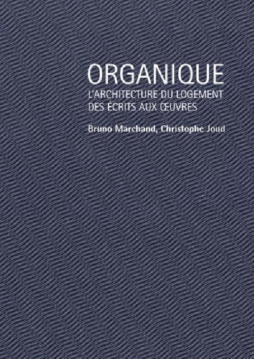 Organique - L'architecture du logement des écrits aux oeuvres