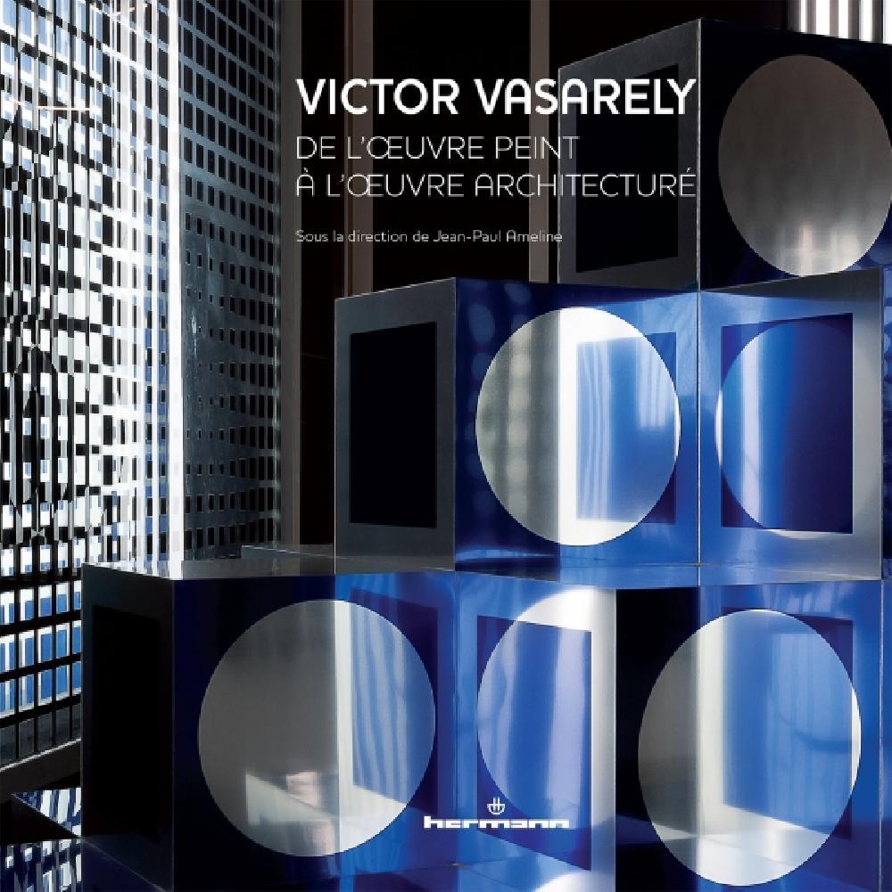 Victor Vasarely. De l'oeuvre peint à l'oeuvre architecturé