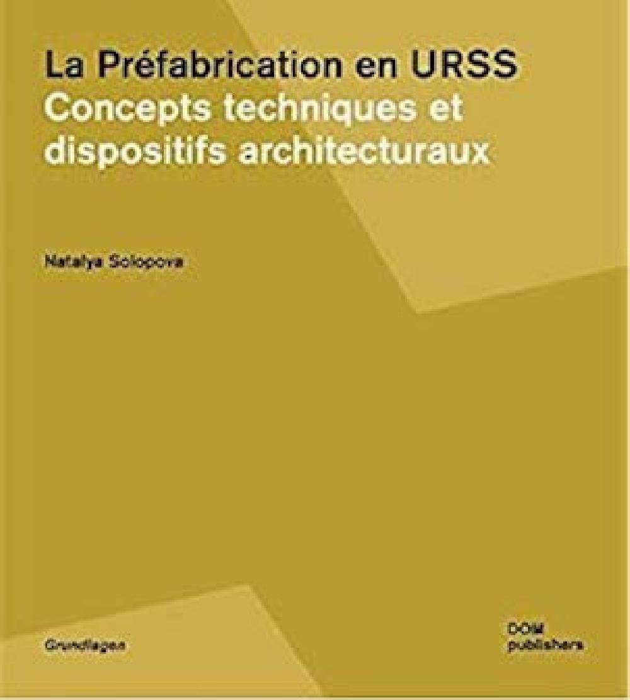 La Préfabrication en URSS - Concepts techniques et dispositifs architecturaux