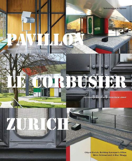 PAVILLON LE CORBUSIER ZURICH THE RESTORATION OF AN ARCHITECTURE JEWEL