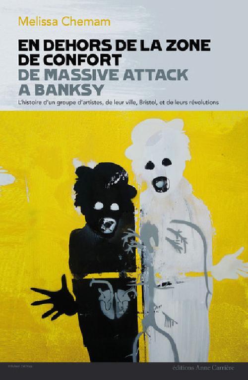 En dehors de la zone de confort - De Massive Attack à Banksy, l'histoire d'un groupe d'artistes, de