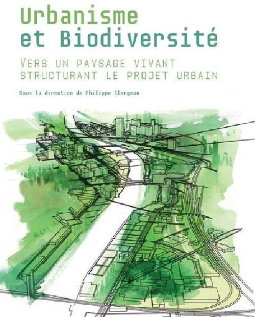 Urbanisme et biodiversité - Vers un paysage vivant structurant le projet urbain