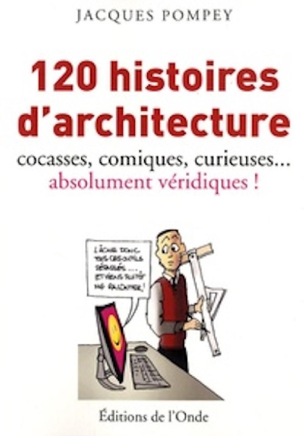 120 histoires d'architecture cocasses, comiques, curieuses... absolument véridiques !