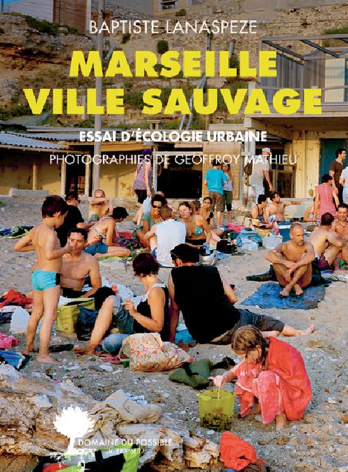 Marseille ville sauvage - Essai d'écologie urbaine