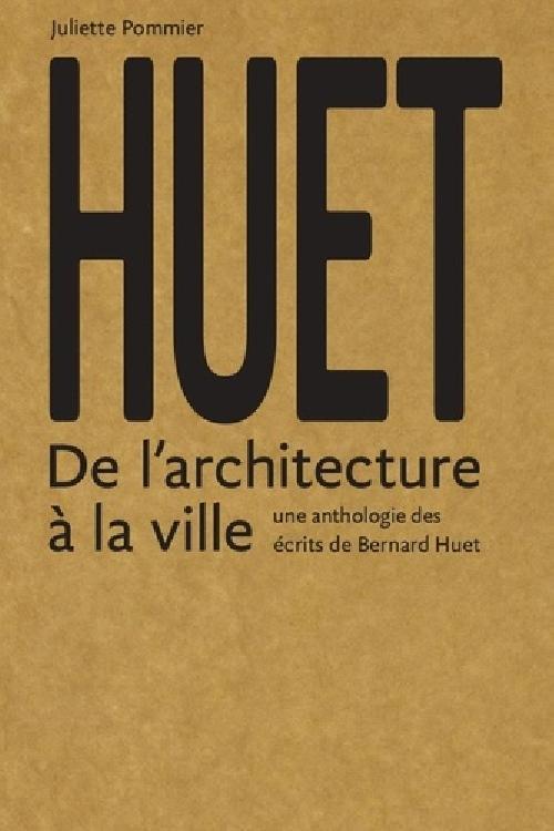 Huet - Anthologie des écrits théoriques, critiques et pédagogiques de Bernard Huet
