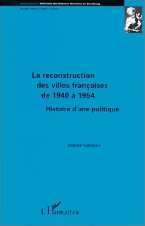La reconstruction des villes françaises de 1940 à 1954 - Histoire d'une politique
