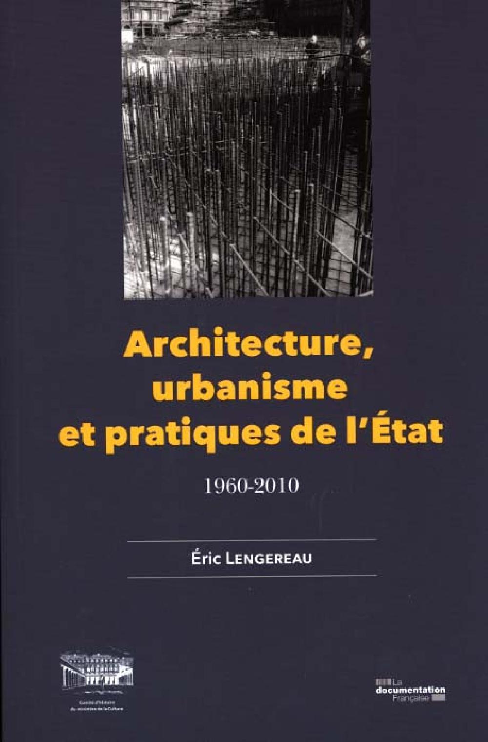 Architecture, urbanisme et pratiques de l'Etat, 1960-2010 - 1960-2010