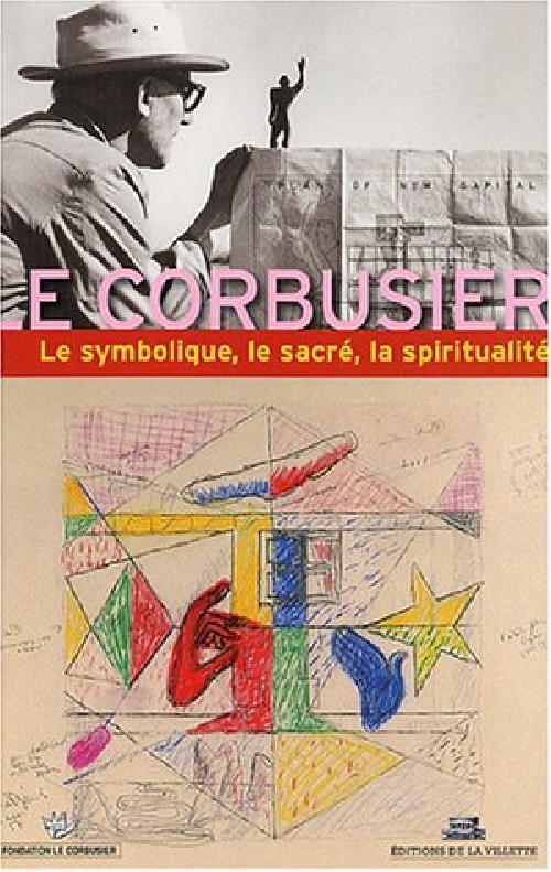 Le Corbusier: le symbolisme, le sacré, la spiritualité