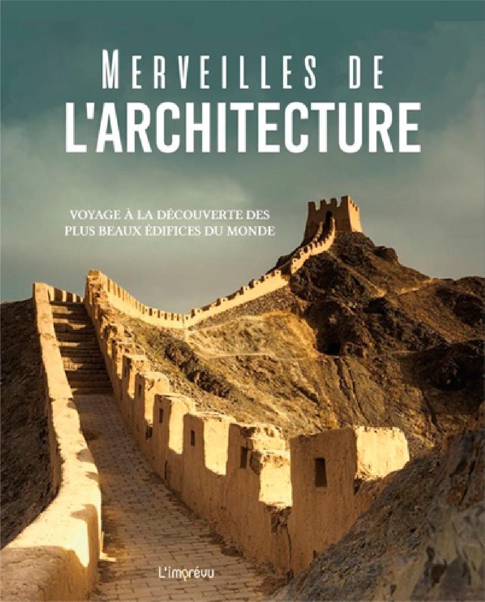 Merveilles de l'architecture - Voyage à la découverte des plus beaux édifices du monde