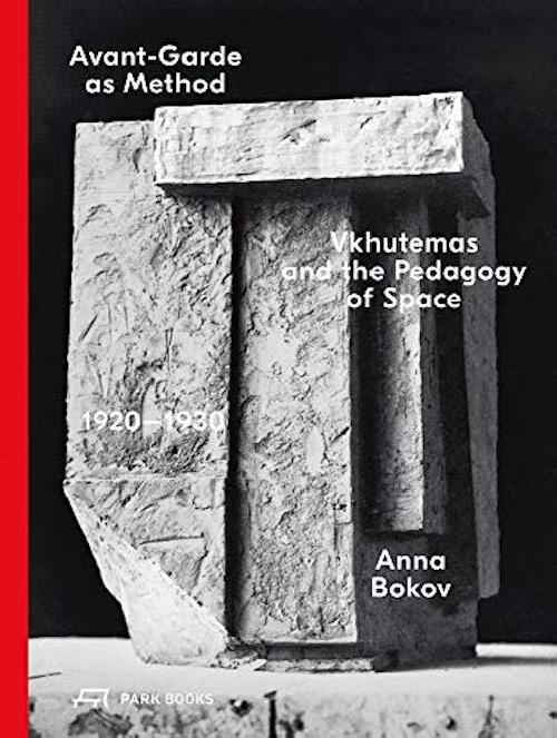 Avant-Garde as Method VkHUTEMAS and the Pedagogy of Space, 1920-1930