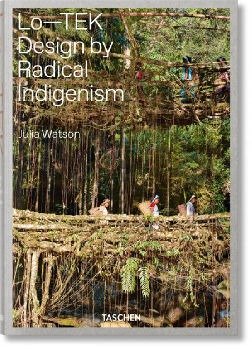Lo-TEK Design by Radical Indigenism - Julia Watson