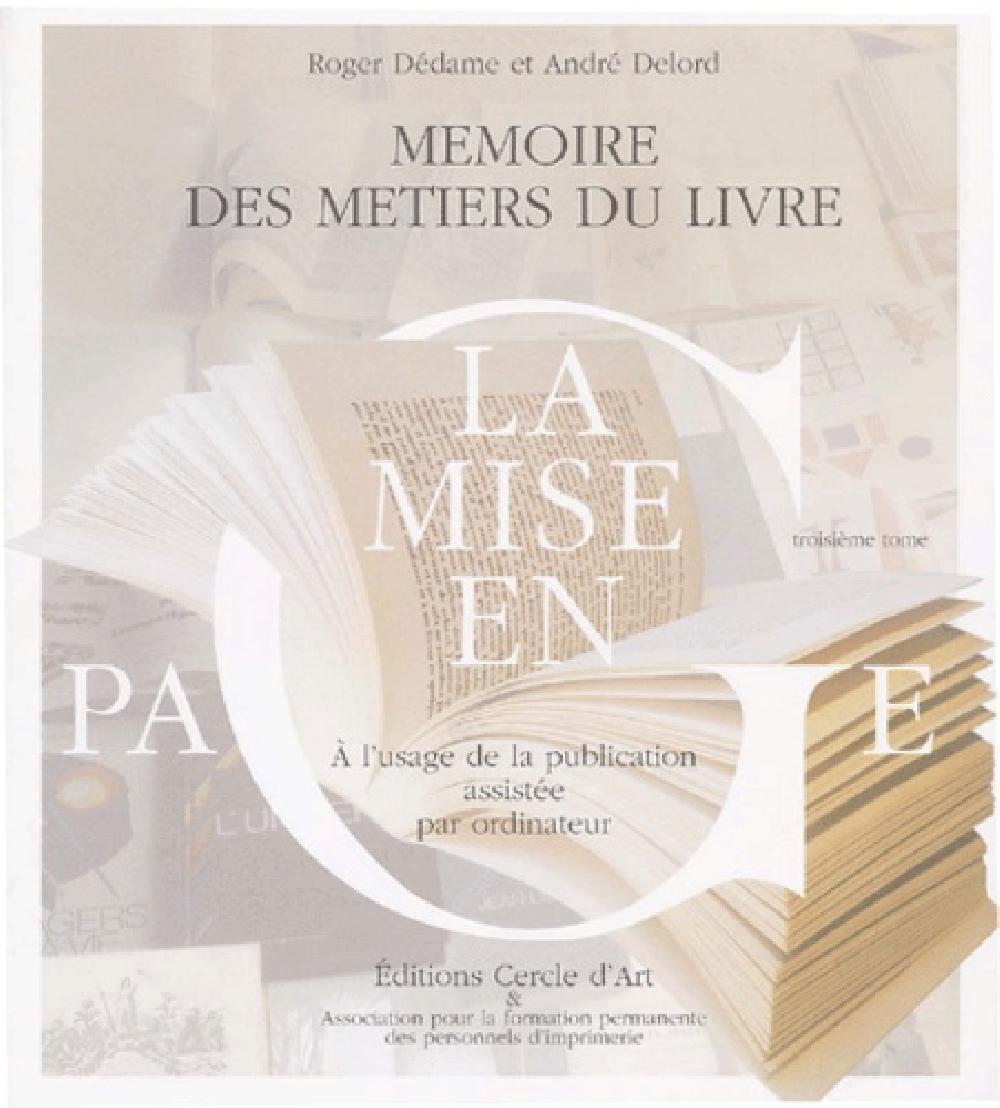 Mémoire des métiers du livre à l'usage de la publication assistée par ordinateur. Tome 3, Histoire,