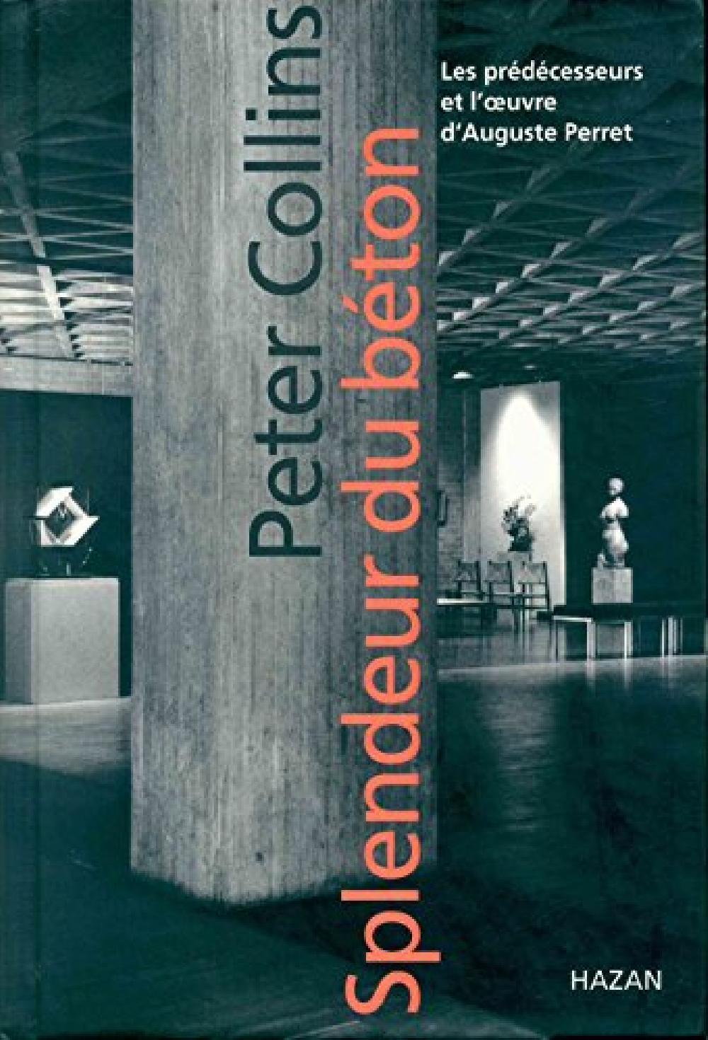 Splendeur du béton - les prédécesseurs et l'oeuvre d'Auguste Perret