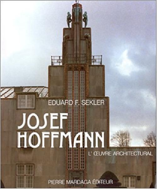 Josef Hoffmann. L'oeuvre architectural