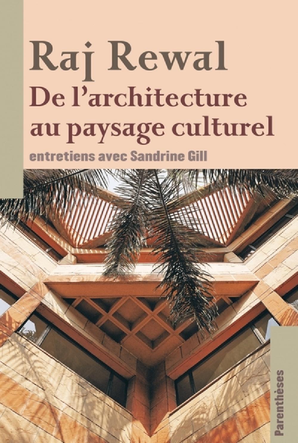 Raj Rewal - De l'architecture au paysage culturel