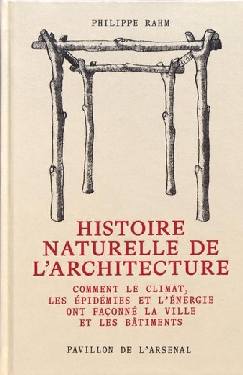 Histoire naturelle de l'architecture - Comment le climat, les épidémies et l'énergie ont façonné la