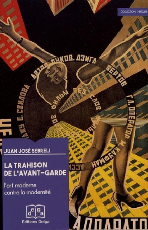 La trahison de l'avant-garde - L'art moderne contre la modernité