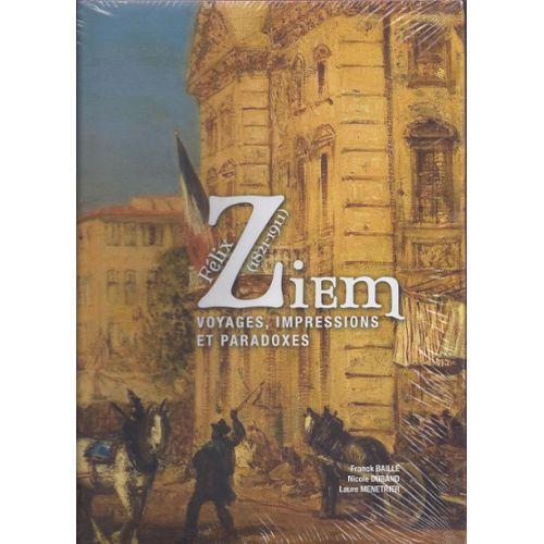 Felix Ziem (1821-1911)  Voyages, Impressions et paradoxes