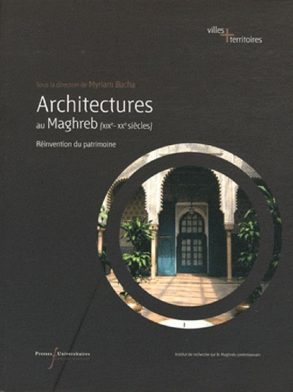 Architecture au Maghreb (XIXe-XXe siècle) - Réinvention du patrimoine